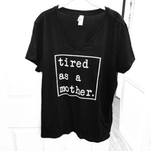 Black V Neck 'Tired as a Mother' Tee